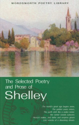 The Selected Poetry and Prose of Shelley (Wordsworth Poetry) (Wordsworth Poetry Library) by Percy Bysshe Shelley ( 1994 ) Paperback