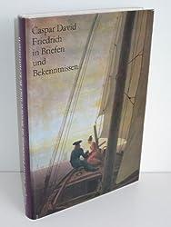 Caspar David Friedrich in Briefen und Bekenntnissen