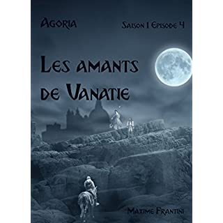 Agoria Saison 1 Episode 4: Les amants de Vanatie (French Edition)