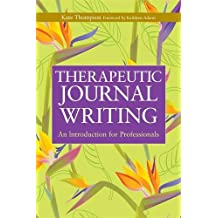 Therapeutic Journal Writing: An Introduction for Professionals (Writing for Therapy or Personal Development Series)