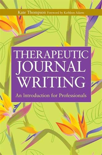 Therapeutic Journal Writing: An Introduction for Professionals (Writing for Therapy or Personal Development) por Kate Thompson