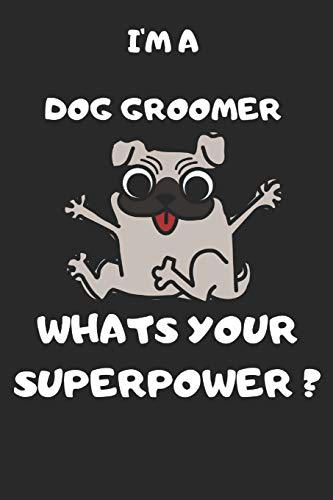 I'm A Dog Groomer What's Your Superpower: 6x9 notebook lined journal 120 writing