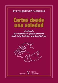 Cartas desde una soledad: Epistolario: María Zambrano, José Lezama Lima, María Luisa Bautista y José Ángel Valente de [Carreras, Pepita Jiménez]