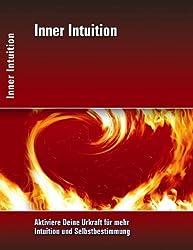 Inner Intuition: Stärke Dein Urvertrauen in Dich und Deine Intuition