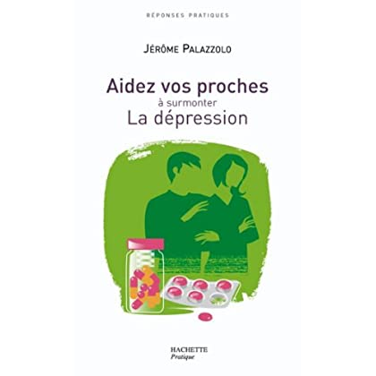 AIDEZ VOS PROCHES A SURMONTER LA DEPRESSION (Hors collection)