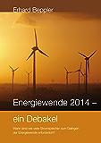 Energiewende 2014 - ein Debakel: Wann sind wie viele Stromspeicher zum Gelingen der Energiewende erforderlich?