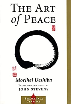 The Art of Peace (Shambhala Classics) von [Ueshiba, Morihei]