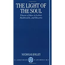 The Light of the Soul: Theories of Ideas in Leibniz, Malebranche, and Descartes: Theories of Ideas in Leibniz, Malebranche and Descartes