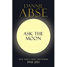 Ask the Moon: Written by Dannie Abse, 2014 Edition, Publisher: Hutchinson [Hardcover]