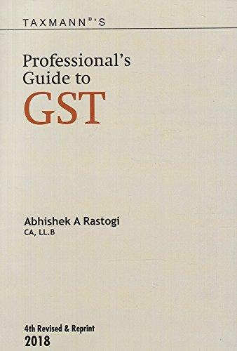 Taxmann's Professional's Guide to GST by Abhishek A. Rastogi