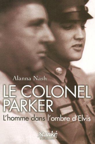 LE COLONEL PARKER L'HOMME DANS L'OMBRE D ELVIS