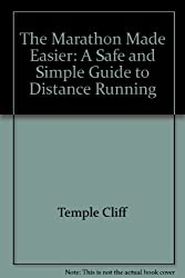 The Marathon Made Easier: A Safe and Simple Guide to Distance Running
