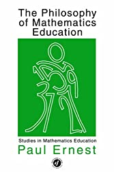 The Philosophy of Mathematics Education (Studies in Mathematics Education)