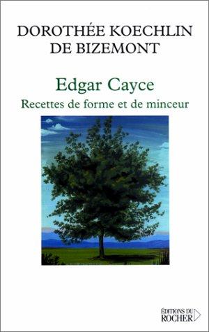 Edgar Cayce. Recette de forme et de minceur par Dorothée Koechlin de Bizemont