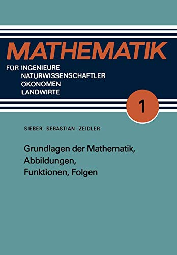 Grundlagen der Mathematik, Abbildungen, Funktionen, Folgen (Mathematik für Ingenieure und Naturwissenschaftler, Ökonomen und Landwirte, Band 1)