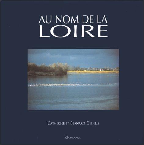 Au nom de la Loire par Catherine Desjeux, Bernard Desjeux