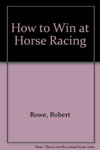 How to Win at Horse Racing by Robert Rowe (1990-11-29)