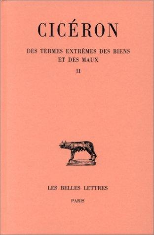 Des termes extrêmes des Biens et des Maux, tome 2 : Livres III-V par Cicéron