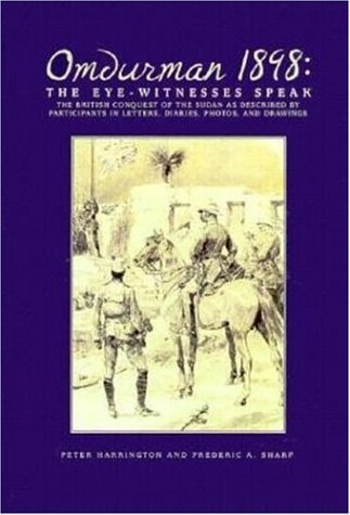 Omdurman, 1898: The Eyewitnesses Speak: The Eyewitnesses Speak - The British Conquest of the Sudan as Described by Participants in Letters, Diaries, Photos and Drawings