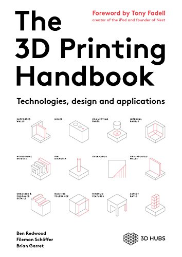 The 3D Printing Handbook: Technologies, design and applications (English Edition) por Ben Redwood