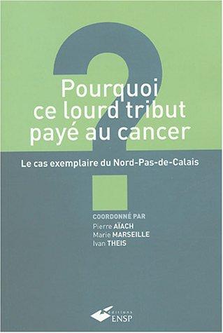 Pourquoi ce lourd tribut payé au cancer ? : Le cas exemplaire du Nord-Pas-de-Calais
