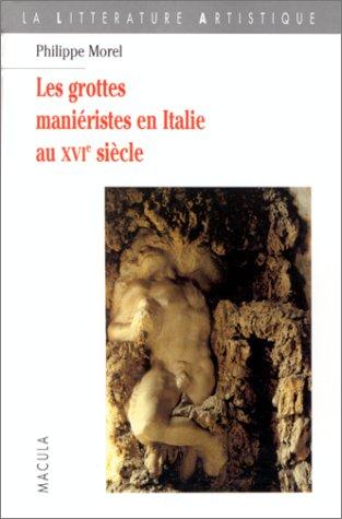 Les Grottes maniéristes en Italie au XVIe siècle. Théâtre et alchimie de la nature par Philippe Morel