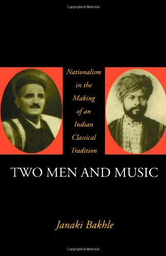 Two Men and Music: Nationalism and the Making of an Indian Classical Tradition