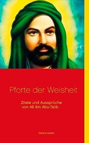 Pforte der Weisheit: Zitate und Aussprüche von Ali ibn Abu-Talib