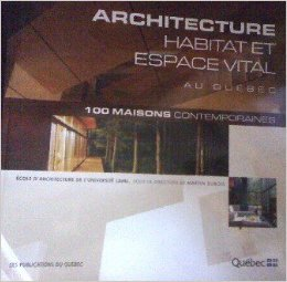Architecture Habitat Et Espace Vital: 100 Maisons Contemporaines Au Quebec/Ecole D'Architecture Universite Laval (Anglais) de Martin DuBois ( 1 janvier 2006 )