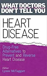 Heart Disease: Drug-Free Alternatives to Prevent and Reverse Heart Disease (What Doctors Don't Tell You) by Lynne Mctaggart (2016-02-23)