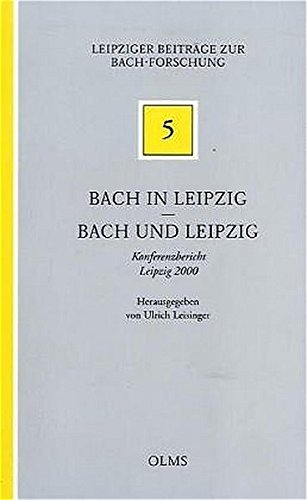 Bach in Leipzig - Bach und Leipzig: Konferenzbericht Leipzig 2000 (Leipziger Beiträge zur Bachforschung)