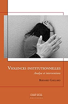 Violences institutionnelles: Analyse et interventions, théories et pratiques cliniques par [Gaillard, Bernard]