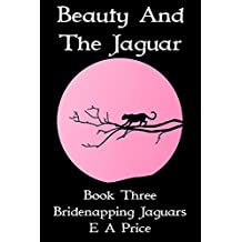 Beauty & The Jaguar: Book Three - Bridenapping Jaguars