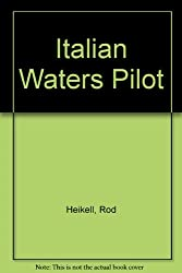 Italian Waters Pilot : A Yachtsman's Guide to the West and South Coasts of Italy with Coasts of Sardinia, Sicily and Malta