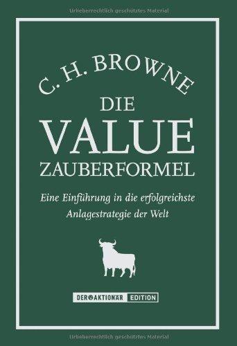 Die Value-Zauberformel. Eine Einführung in die erfolgreichste Anlagestrategie der Welt von [Browne, C. H.]