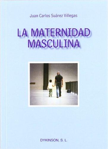 La maternidad masculina. Y otros ensayos sobre la igualdad entre mujeres y hombres desde otro punto de vista