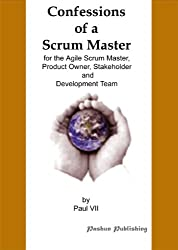 Confessions of a Scrum Master, for the Agile Scrum Master, Product Owner, Stakeholder and Development Team (Inspired by Mike Cohn, Ken Schwaber, Jeff Sutherland, ... Oprah Winfrey Book 1) (English Edition)