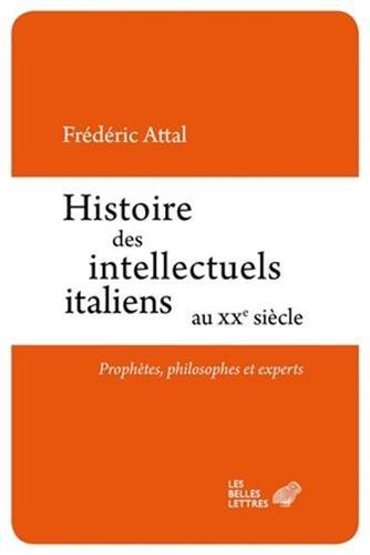 Histoire des intellectuels italiens au XXe siècle: Prophètes, philosophes et experts