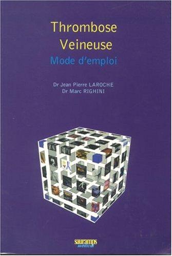 Thrombose veineuse : Mode d'emploi por Jean-Pierre Laroche