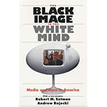 [( The Black Image in the White Mind: Media and Race in America )] [by: Robert M. Entman] [Jan-2002]