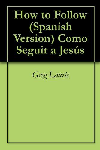 How to Follow (Spanish Version) Como Seguir a Jesús por Greg Laurie