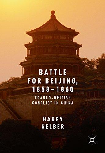 harry gelber s battle for beijing 1858 1860 franco british