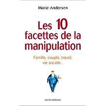 Les 10 facettes de la manipulation : Famille, couple, travail, vie sociale : apprenez à reconnaitre les situations de manipulation (IX.HORS COLLECT)