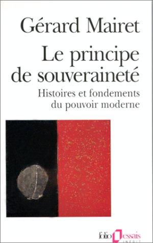 Le Principe de souveraineté: Histoires et fondements du pouvoir moderne par Gérard Mairet