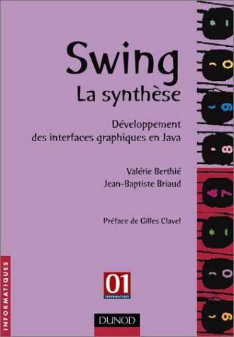 Swing, la synthèse : Développement des interfaces graphiques en Java