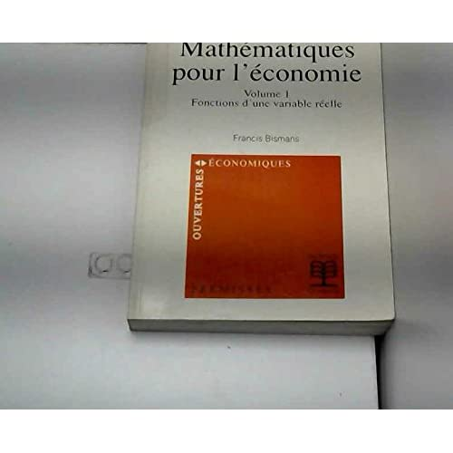 MATHEMATIQUES POUR L'ECONOMIE. Volume 1, Fonctions d'une variable réelle