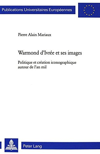 Warmond D'Ivree Et Ses Images: Politique at Creation Inconographique Author de I'an Mil