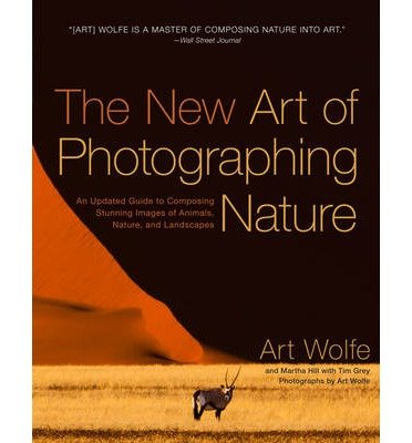The New Art of Photographing Nature: An Updated Guide to Composing Stunning Images of Animals, Nature, and Landscapes (Paperback) - Common