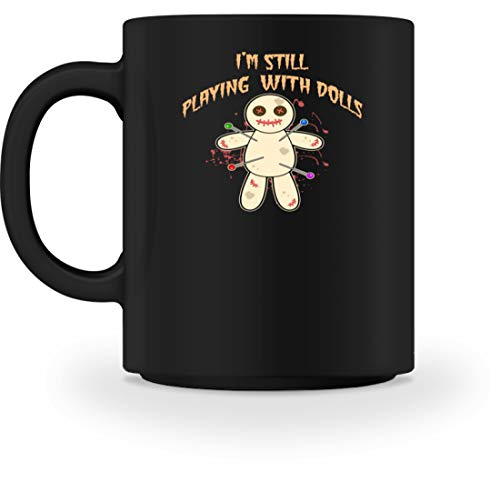 SPIRITSHIRTSHOP I'm Still Playing with Dolls - Voodoo Puppe Nadeln - Tasse -M-Schwarz (Barbie Party-tassen)