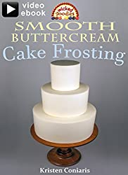 Smooth Buttercream Cake Frosting: A step-by-step visual ebook with 30 minutes of video tutorials (English Edition)